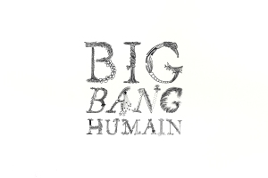 Big-Bang-Humain-01